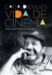 """Vida de cinema"" - Cacá Diegues (Objetiva, 678 págs., R$ 60)"
