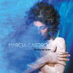 """""""Das Coisas que Surgem"""" -  Marcia Castro (Sony, R$ 20)"""