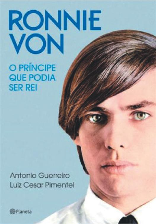 """""""Ronnie Von – O Príncipe que Podia Ser Rei"""" - Antonio Guerreiro e Luiz Cesar Pimentel - Ed. Planeta (158 págs., R$ 35)"""