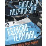 """""""Estação Terminal - Viajar e Morrer como Animais"""" - Graciela Mochkofsky (E-galaxy, 220 págs, R$ 10)"""
