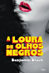 """""""A Loura de Olhos Negros""""  - Benjamin Black (Rocco, 320 págs., R$ 35)"""