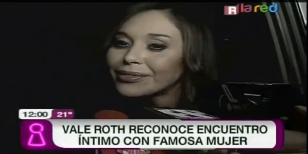 Vale Roth reconoce encuentro íntimo con famosa mujer y recuerdan polémico video