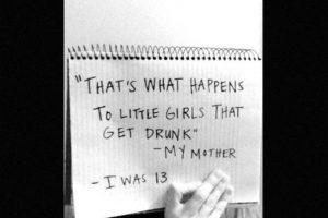 """""""Esto es lo que les pasa a las pequeñas chicas que se emborrachan"""": Mi madre. Yo tenía 13 años. Foto:vía Project Unbreakable. Imagen Por:"""