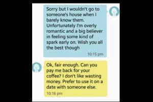 Ella dijo que no iba a casas de otros si apenas los conocía. Así que él le pidió de vuelta el dinero de su café. Foto:vía Tumblr. Imagen Por: