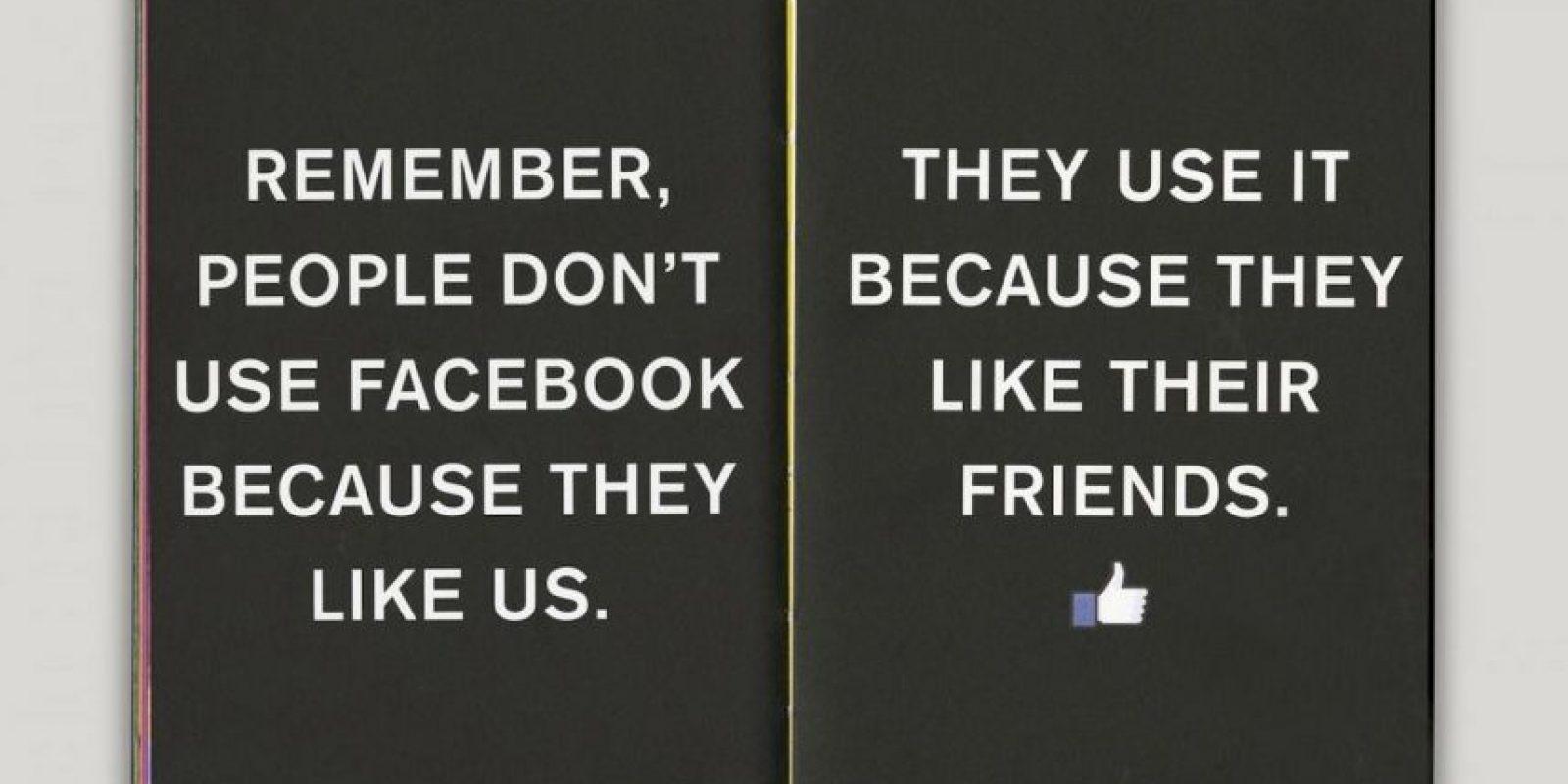 Recuerda, la gente no usa Facebook porque le gusta. La gente usa Facebook porque le gustan sus amigos. Foto:officeofbenbarry.com