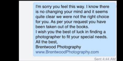 """A lo que Brentwood respondió: """"Siento que estés así, pero como sé que no cambiaré tu modo de pensar, decidí por tí. Halla un fotógrafo acorde a tus necesidades"""". Foto:vía Facebook/Brentwood Photography"""