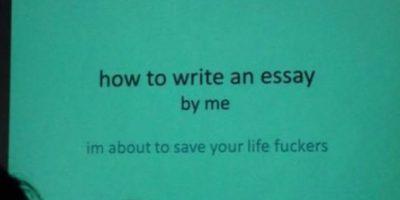 """""""Cómo escribir un ensayo… por mí (voy a salvar su vida, desgraciados)"""". Foto:vía Imgur"""