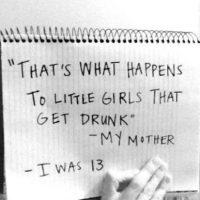 """""""Esto es lo que les pasa a las pequeñas chicas que se emborrachan"""": Mi madre. Yo tenía 13 años. Foto:vía Project Unbreakable.org"""