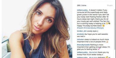 """5- Lottie Murphy. Instagram: @lottiemurphy_Seguidores: 19.3 milBlog: lottiemurphy.comYo soy…Una instructora de pilates, entrenadora de salud, bloguera de estilo de vida y líder de opinión de Londres. Soy una apasionada de inspirar a las personas a enamorarse de cuidar de su cuerpo, mente y alma.Estoy en Instagram porque…Instagram es una manera divertida y creativa para inspirar a otros y llegar a una gran audiencia. Me encanta tomar fotos y conectarme con personas con ideas afines.Sígueme por…Siento que es fácil de identificarse conmigo porque no siempre como sano y a veces tengo días malos y expreso eso través de mi cuenta de Instagram. Yo siento que tengo una visión muy positiva de la vida, en general. Muchas personas me han dicho que mi cuenta los hace sentirse felices, que es todo lo que quiero.Mi lema es …""""Sé un buen ser humano"""".Mi cuenta de fitness favorita en Instagram es…La cuenta de una de mis buenas amigas, Cat Meffan, es mi favorita.Mi posteo favorito en Instagram es…Hay una foto mía haciendo yoga. Me encanta ésta debido a lo que dice: """"Tus sueños están dentro de ti, ya que estás destinado a alcanzarlos"""". Me hace creer que todo es posible. ¡La imagen también representa mi amor por el yoga, pilates y la ropa deportiva!"""