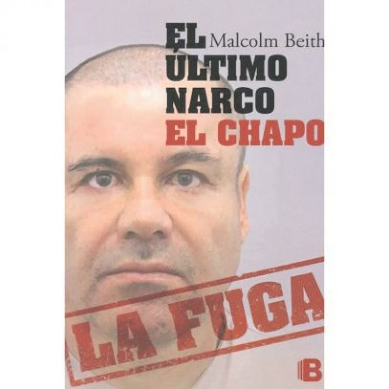 """""""El Chapo. El último narco. La fuga""""Malcolm Beith. Por internet en Ediciones B. $30 dólares (referencia) Foto:Archivo"""