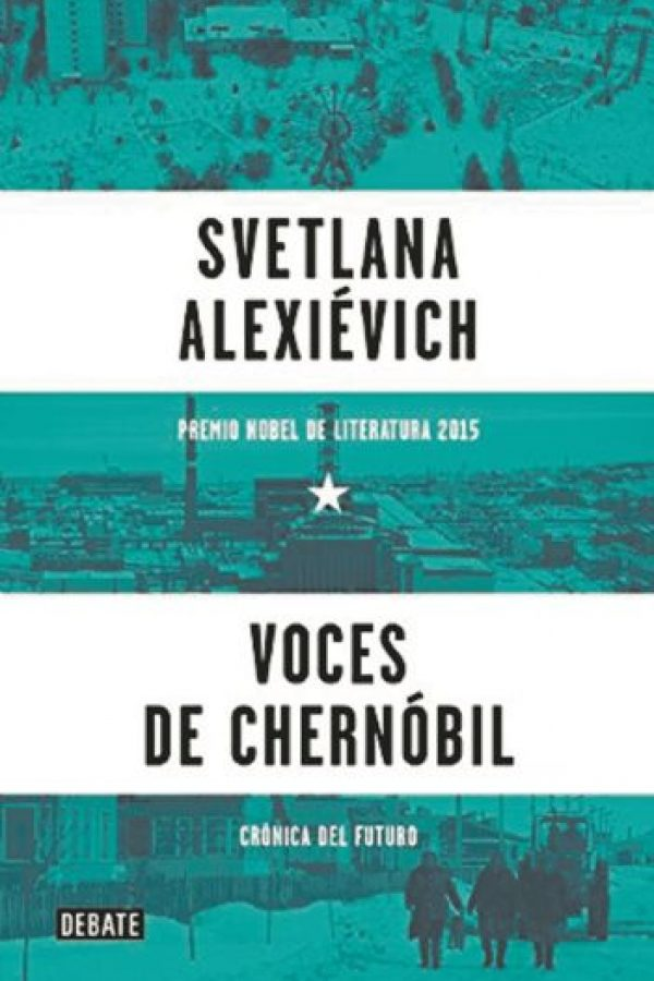 """Voces de Chernóbil""Svletana Alexiévich. Editorial Debate, 2015.US$20.00 (precio referencial). Foto:Fuente externa"