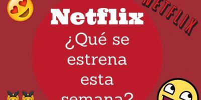 Netflix: Conozcan los estrenos para esta semana