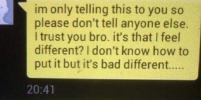 """""""Sólo quiero decirte esto a ti así que porfavor no se lo digas a alguien más hermano. es que me siento ¿diferente? No sé cómo decirlo, pero es malo diferente"""" Foto:Twitter"""