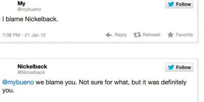 """""""Te culpo de todo, Nickelback"""", le dijo alguien a la agrupación. Esta le respondió: """"Nosotros te culpamos a tí. No sabemos de qué, pero es tu culpa"""" Foto:Twitter"""
