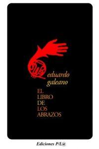 """""""El libro de los abrazos"""", 1989. Es uno de los textos más reconocidos del autor Foto:Editorial Siglo XXI"""