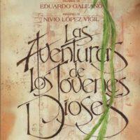 """""""Las aventuras de los jóvenes dioses"""", 1984. Este relato es una recreación libre que hizo Galeano del Popol Vuh, apoyado en imágenes de Nivio López Vigil. Foto:Editorial Siglo XXI"""