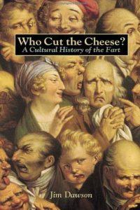 """""""¿Quién cortó el queso? Historia cultural del pedo"""", de Jim Dawson, muestra cómo fueron consideradas las flatulencias a través de la historia. Foto:vía TenPress"""