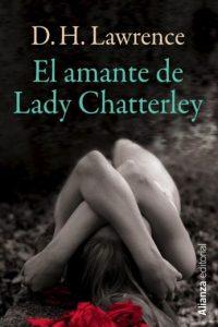"""La obra """"El amante de Lady Chatterley"""" causó escándalo y fue prohibida en su época, debido a las escenas donde se describen relaciones sexuales de manera explícita entre una aristócrata inglesa y el guardabosques de su propiedad. Foto:Alianza Editorial"""