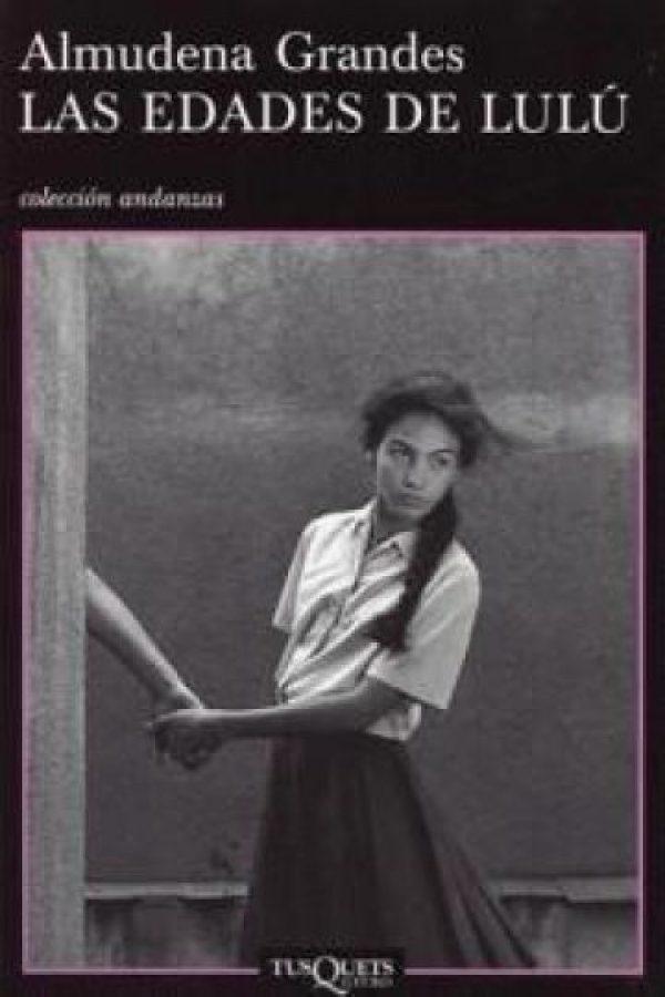 """""""Las edades de Lulú"""" de Almúdena Grande. Cuenta la historia de una jovencita de 15 años que se obsesiona por el sexo Foto:Tusquets Editorial"""