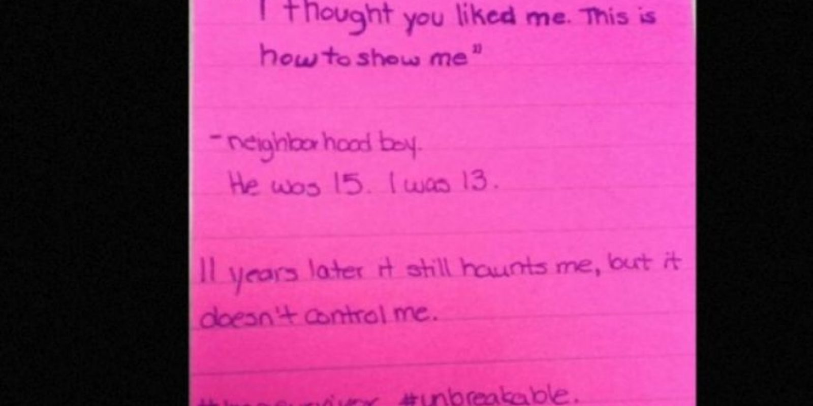 """""""Pensé que yo te gustaba. Esta es la forma de demostrármelo"""": Un vecino. Él tenía 15, yo 13. 11 años después esto aún me persigue, pero no me controla. Foto:Project Unbreakable"""