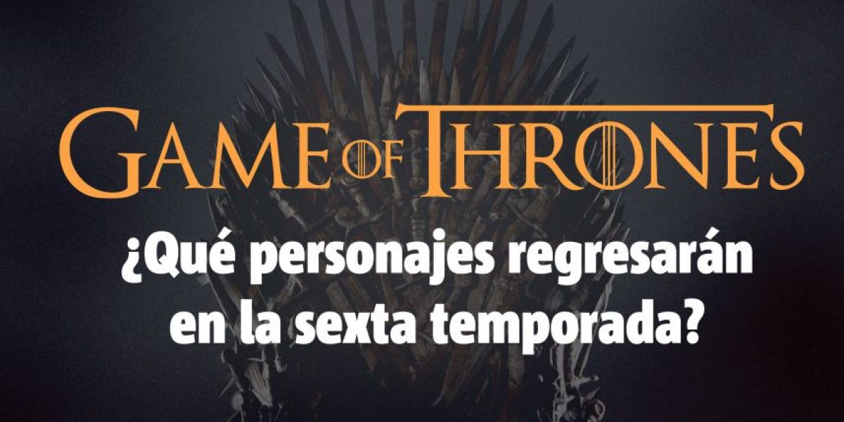 INFOGRAFÍA: Game of Thrones, ¿qué personajes regresarán?