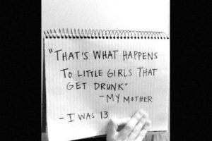 """""""Esto es lo que les pasa a las pequeñas chicas que se emborrachan"""": Mi madre. Yo tenía 13 años. Foto:vía Project Unbreakable"""