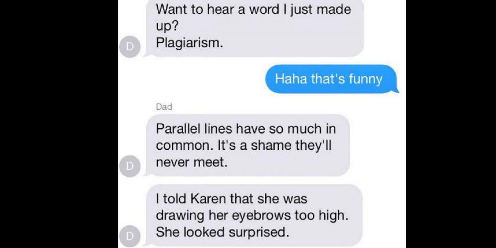"""Papá: ¿Quieres oír una nueva palabra que acabo de inventar? Plagio"""". Hijo: """"(risas) Eso es gracioso"""". Papá: Las líneas paralelas tienen mucho en común. Es una pena que nunca se encuentren. Le dije a Karen que ella dibujaba las cejas demasiado alto. Me miró sorprendida"""" Foto:instagram.com/crazyyourmom/"""
