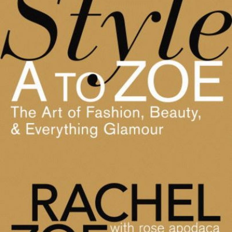 """Style A to ZOE, The art of fashion, beauty and everything glamour"" de Rachel Zoe Foto: web"