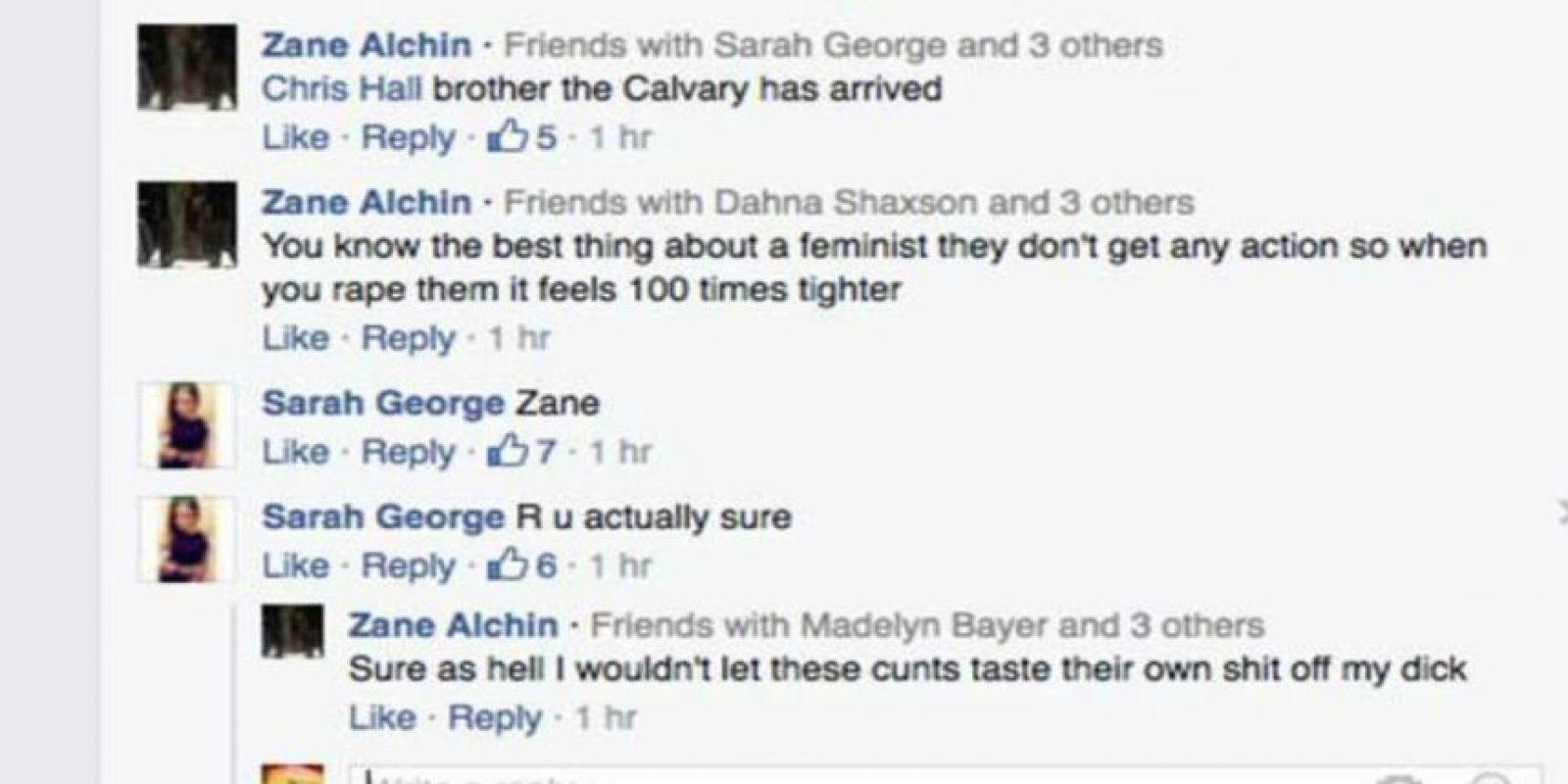 """""""¿Saben que lo mejor de una feminista es que no tienen nada de acción, entonces cuando abusas de ella se siente 100 veces más estrecha"""", comentó Zane Alchin. Foto:Facebook/Chris Hall"""