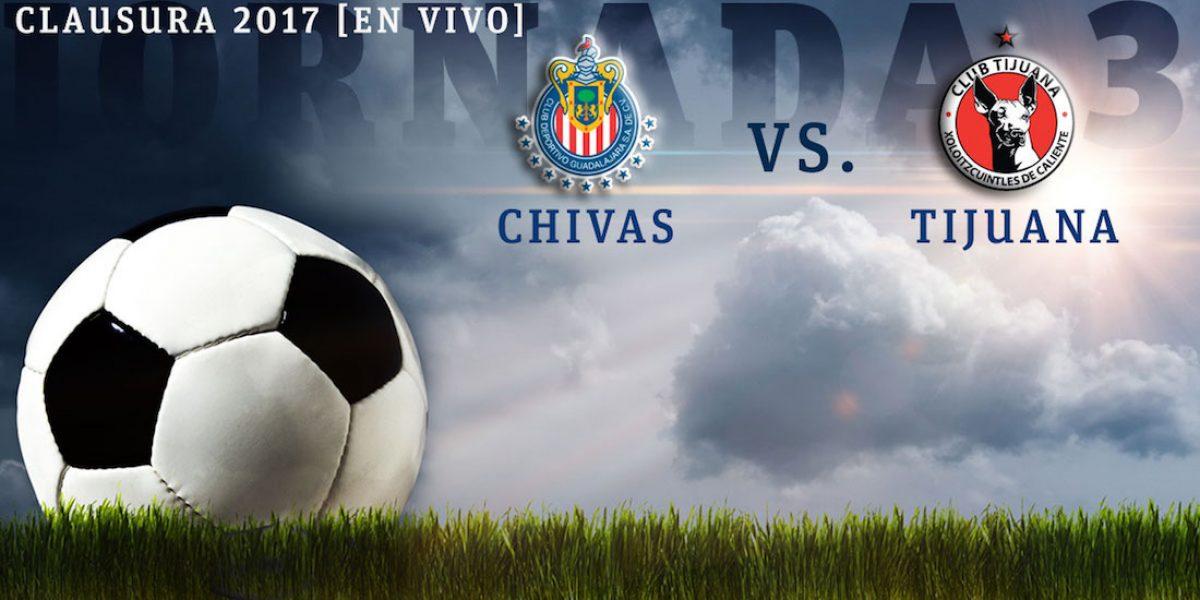 EN VIVO: Chivas vs. Tijuana, Jornada 3 del Clausura 2017